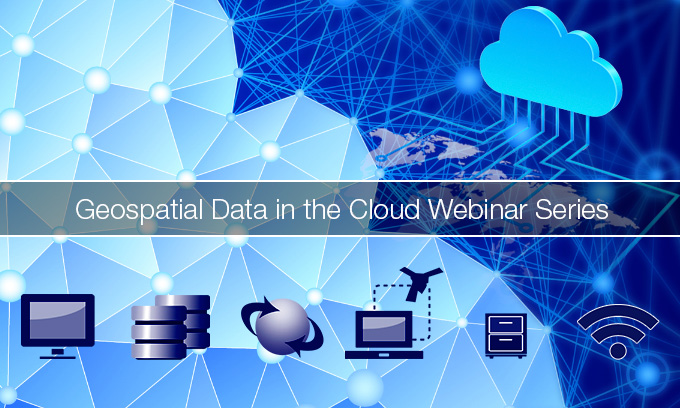 Geospatial Data in the Cloud Webinar Series